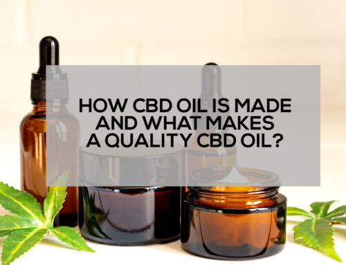 How CBD Oil is Made and What Makes a Quality CBD Oil?