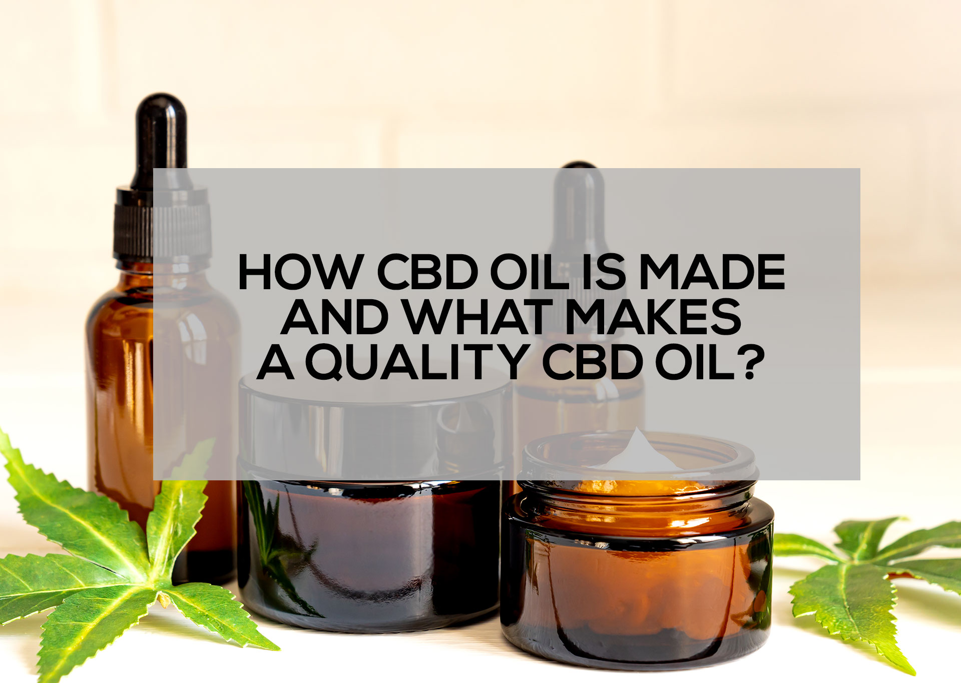 How-CBD-Oil-is-Made-and-What-Makes-a-Quality-CBD-Oil